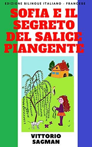 SOFIA E IL SEGRETO DEL SALICE PIANGENTE: Edizione bilingue italiano - francese (Italian Edition)