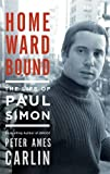 Homeward Bound: The Life of Paul Simon by Peter Ames Carlin front cover