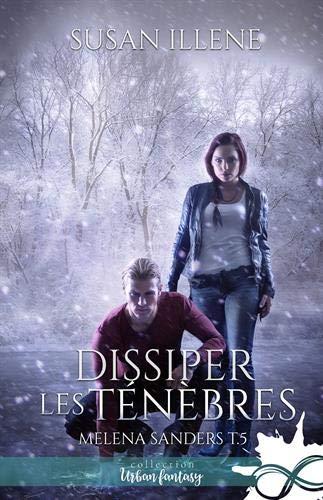 Dissiper les Ténébres: Melena Sanders, T5 par Susan Illene