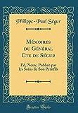 Mémoires Du Général Cte de Ségur: Ed, Nouv, Publiée Par Les Soins de Son Petitfils (Classic Reprint)