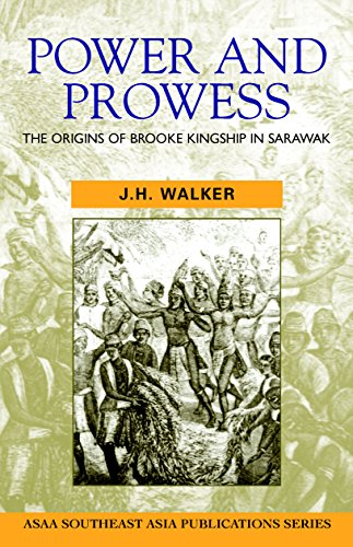 Power and Prowess: The Origins of Brooke Kingship in Sarawak (Southeast Asia Publications Series) - Pod Pacific