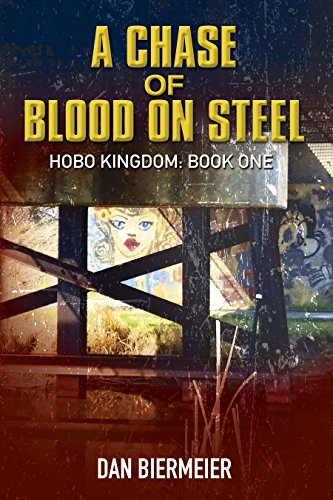 A Chase of Blood on Steel: Hobo Kingdom: Book One (The Hobo Kingdom 1) (English Edition) par Dan Biermeier