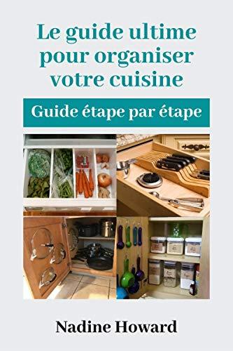 Couverture du livre Le guide ultime pour organiser votre cuisine:: Guide étape par étape