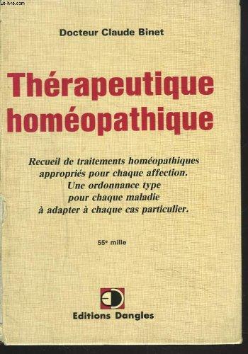 THERAPEUTIQUE HOMEOPATHIQUE. Recueil de traitements homeopatiques pour chaque affection - Une ordonnance-type pour chaque maladie  adapter  chaque cas particulier.
