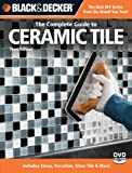 Black + Decker the Complete Guide to Ceramic Tile (Black + Decker Complete Guide To...)