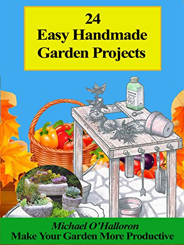 24 Easy Handmade Garden Projects: Make you and your garden more productive! (Black Gold Organic Gardening Series Book 6)