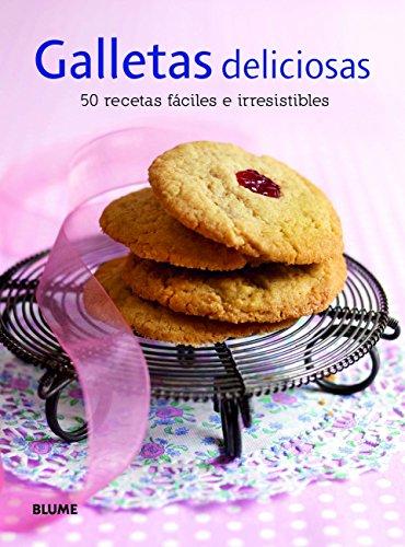 Galletas Deliciosas. 50 Recetas Fáciles E Irresistibles