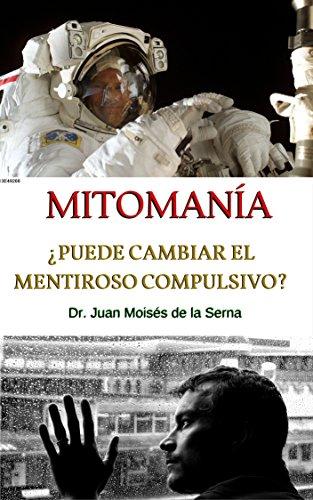 La Mitomanía: Descubriendo al Mentiroso Compulsivo por Dr. Juan Moises de la Serna
