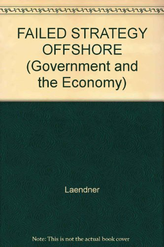A Failed Strategy: The Offshore Oil Industry's Development of the Outer Continental Shelf (Government and the Economy) Continental Garland