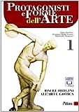 Protagonisti e forme dell'arte. Dalle origini all'Arte gotica. Con espansione online. Per le Scuole superiori. : 1