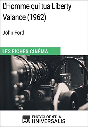 L'Homme qui tua Liberty Valance de John Ford: Les Fiches Cinéma d'Universalis par Encyclopaedia Universalis