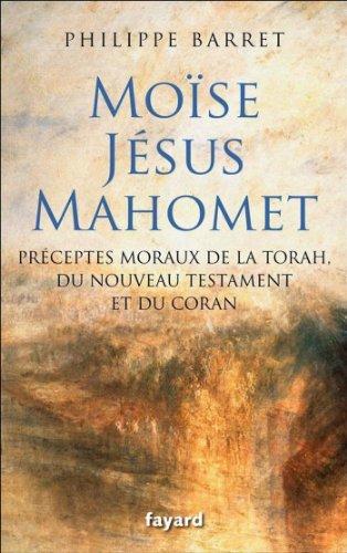 Moïse, Jésus, Mahomet : Préceptes mor...