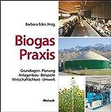 Biogas-Praxis: Grundlagen, Planung, Anlagenbau, Beispiele, Wirtschaftlichkeit, Umwelt by Barbara Eder (2012-05-05) - Barbara Eder;Andreas Krieg