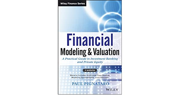 Financial Modeling and Valuation: A Practical Guide to Investment