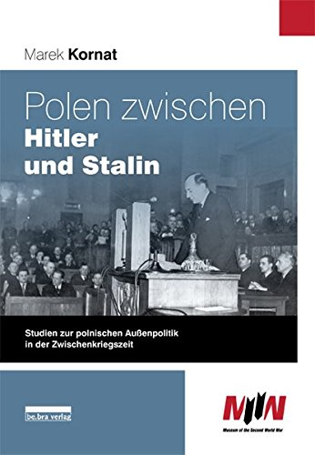 Polen zwischen Hitler und Stalin: Studien zur polnischen Außenpolitik in der Zwischenkriegszeit