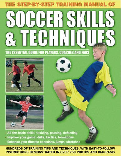 Step by Step Training Manual of Soccer Skills and Techniques: Hundreds of Training Tips and Techniques, with Easy-to-Follow Instructions in Over 750 Photographs and Diagrams