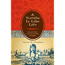 A Tortilla Is Like Life: Food and Culture in the San Luis Valley of Colorado (Louann Atkins Temple Women & Culture (Numbered)) by Carole M. Counihan (2009-11-15)