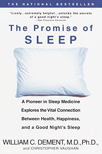 The Promise of Sleep: A Pioneer in Sleep Medicine Explores the Vital Connection Between Health, Happiness, and a Good Night's Sleep por William C. Dement