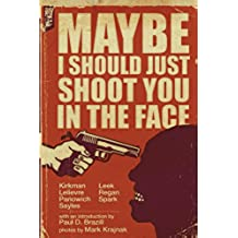 Maybe I Should Just Shoot You In The Face (English Edition)