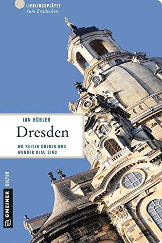 Dresden: 66 Lieblingsplätze und 11 Erlebnistouren