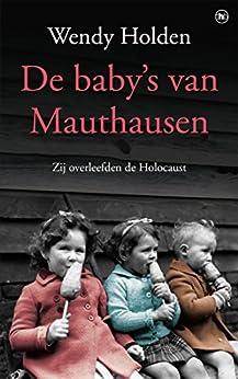 De baby's van Mauthausen: Zij overleefden de Holocaust van [Holden, Wendy]