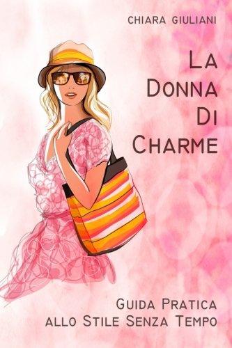 La donna di charme. Guida pratica allo stile senza tempo