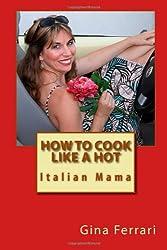 How To Cook Like A Hot Italian Mama