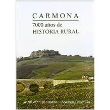 Carmona.: 7000 años de historia rural (Historia y Geografía)