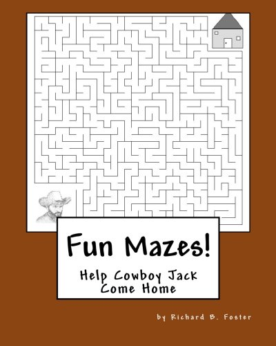 Fun Mazes!: Help Cowboy Jack Come Home: Volume 1 (Cowboy Jack's Adventures) por Richard B. Foster