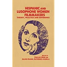 Hispanic and Lusophone Women Filmmakers: Theory, Practice and Difference