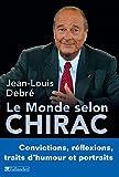 Image de Le monde selon Chirac: Convictions, réflexions, traits d'humour et portraits