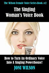 The Singing Woman's Voice Book: How to Turn an Ordinary Voice Into a Singing Powerhouse (The Wilson Female Voice Series Book 2) (English Edition)