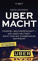 Ubermacht - Fahrziel Weltherrschaft – Wie Uber weltweit nicht nur die Taxibranche aufmischt (German Edition)