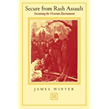 Secure from Rash Assault: Sustaining the Victorian Environment by James Winter (2002-02-26)