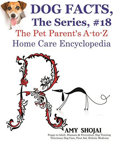 Dog Facts, The Series #18: The Pet Parent's A-to-Z Home Care Encyclopedia (English Edition) -