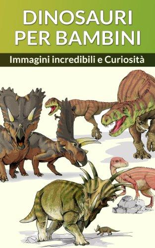 DINOSAURI PER BAMBINI (Dinosauri Libri per Bambini e Ragazzi Vol. 1)