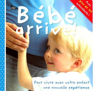 Bébé arrive ! : Pour vivre avec votre enfant une nouvelle expérience