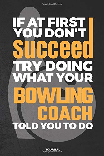 If At First You Don't Succeed Try Doing What Your Bowling Coach Told You To Do Journal: Blank and Lined Notebook por Blue Heron Books