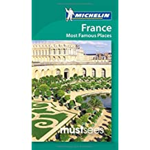 France: most famous places Must Sees (Must See Guides/Michelin) (Michelin Must Sees France Most Famous Places) (Michelin Must Sees Guide)