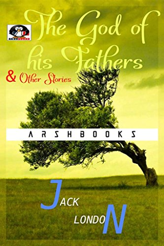 The God of his Fathers & Other Stories(Annotated) (English Edition)