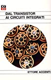 Elettronica Best Deals - Dal Transistor ai Circuiti Integrati: Riedizione in formato eBook dell'originale pubblicato nel 1969 ed ancora valido per chi volesse apprendere l'elettronica moderna (Italian Edition)