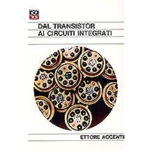 Dal Transistor ai Circuiti Integrati: Formato eBook dell'originale pubblicato nel 1969 per chi volesse apprendere l'elettronica moderna (Come funziona: panoramica tecnologie Vol. 12)