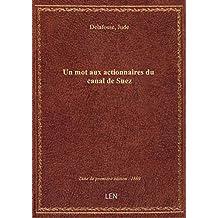 Un mot aux actionnaires du canal de Suez / par un ex-chef de section aux Messageries impériales [sig
