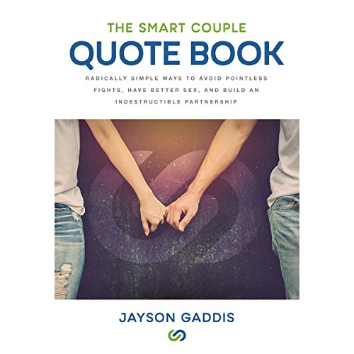 The Smart Couple Quote Book: Radically Simple Ways to Avoid Pointless Fights, Have Better Sex, and Build an Indestructible Partnership