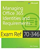 Exam Ref 70-346 Managing Office 365 Identities and Requirements by Thomas, Orin (June 24, 2015) Paperback