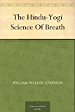 The Hindu-Yogi Science Of Breath (English Edition)