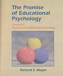 The Promise of Educational Psychology Volume II: Teaching for Meaningful Learning: Teaching for Meaningful Learning v. 2
