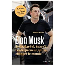 Elon Musk: Tesla, Paypal, SpaceX : l'entrepreneur qui va changer le monde.