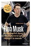elon musk tesla paypal spacex l entrepreneur qui va changer le monde