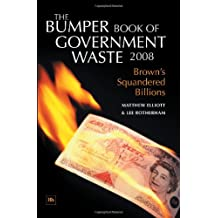 The Bumper Book of Government Waste 2008: Brown's Squandered Billions